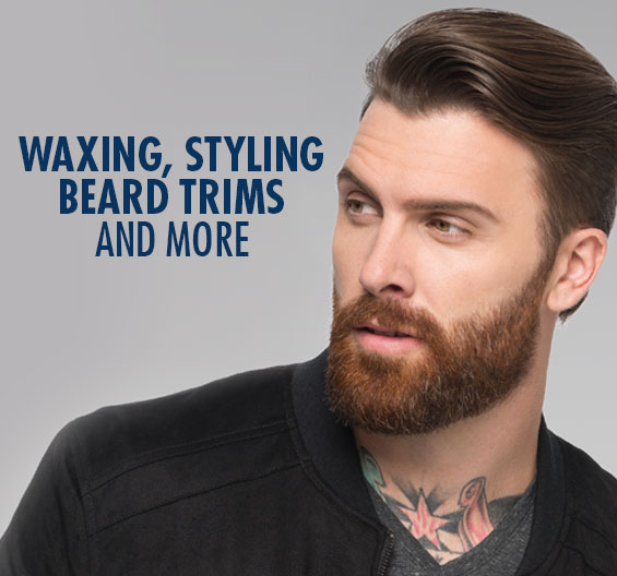 Waxing, Styling, Beard Trims, and More